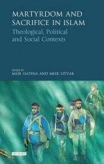 Martyrdom and Sacrifice in Islam:Theological, Political and Social Contexts